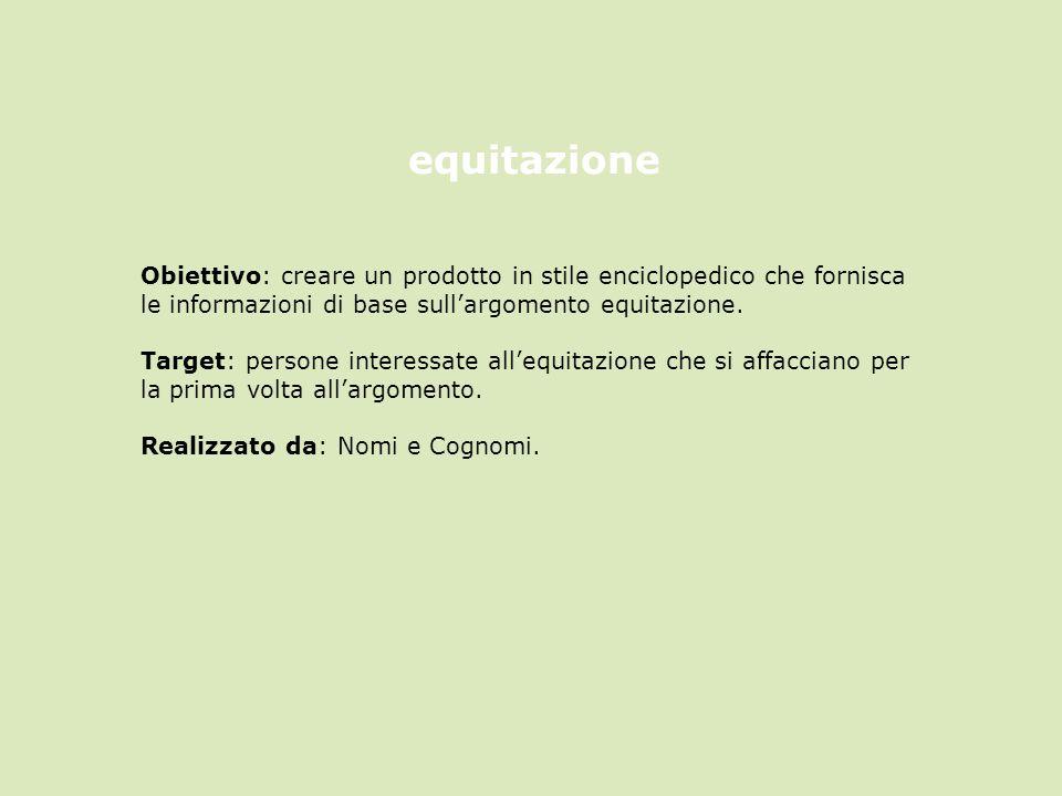 Obiettivo: creare un prodotto in stile enciclopedico che fornisca le informazioni di base sull'argomento equitazione.