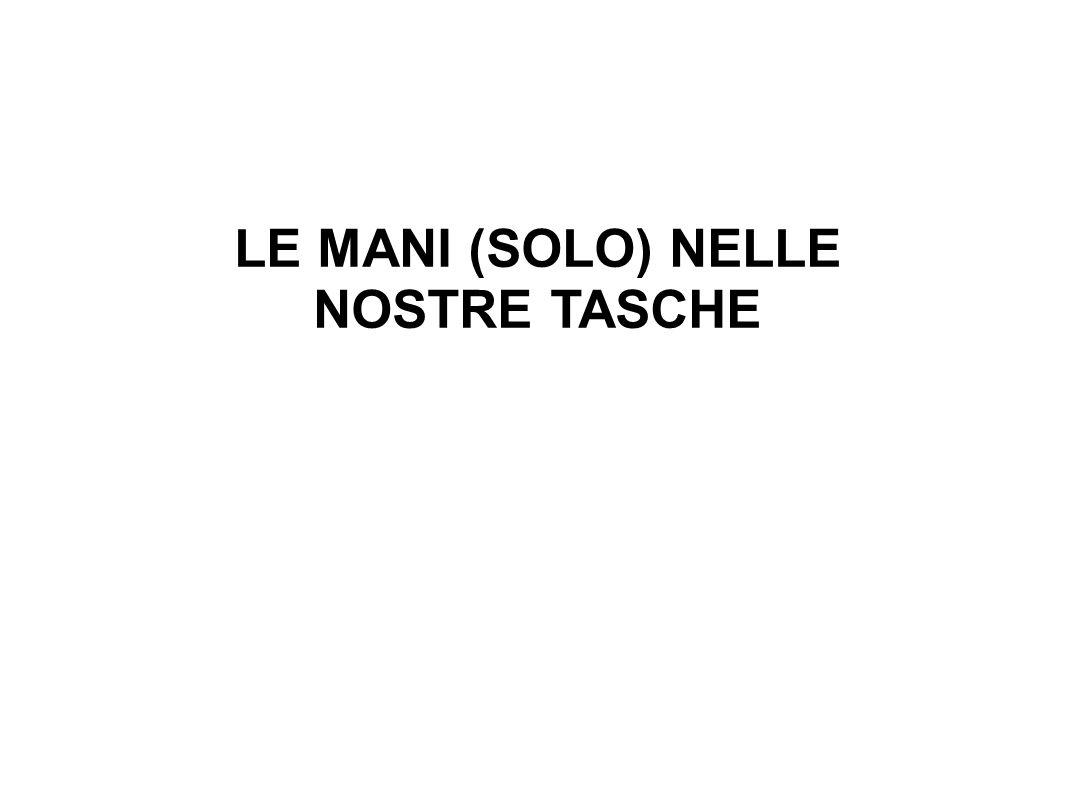 LE MANI (SOLO) NELLE NOSTRE TASCHE