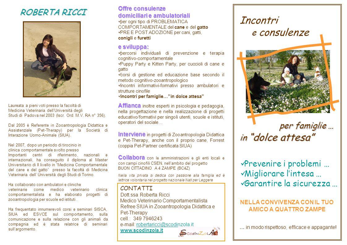 ROBERTA RICCI Laureata a pieni voti presso la facoltà di Medicina Veterinaria dell'Università degli Studi di Padova nel 2003 (Iscr.