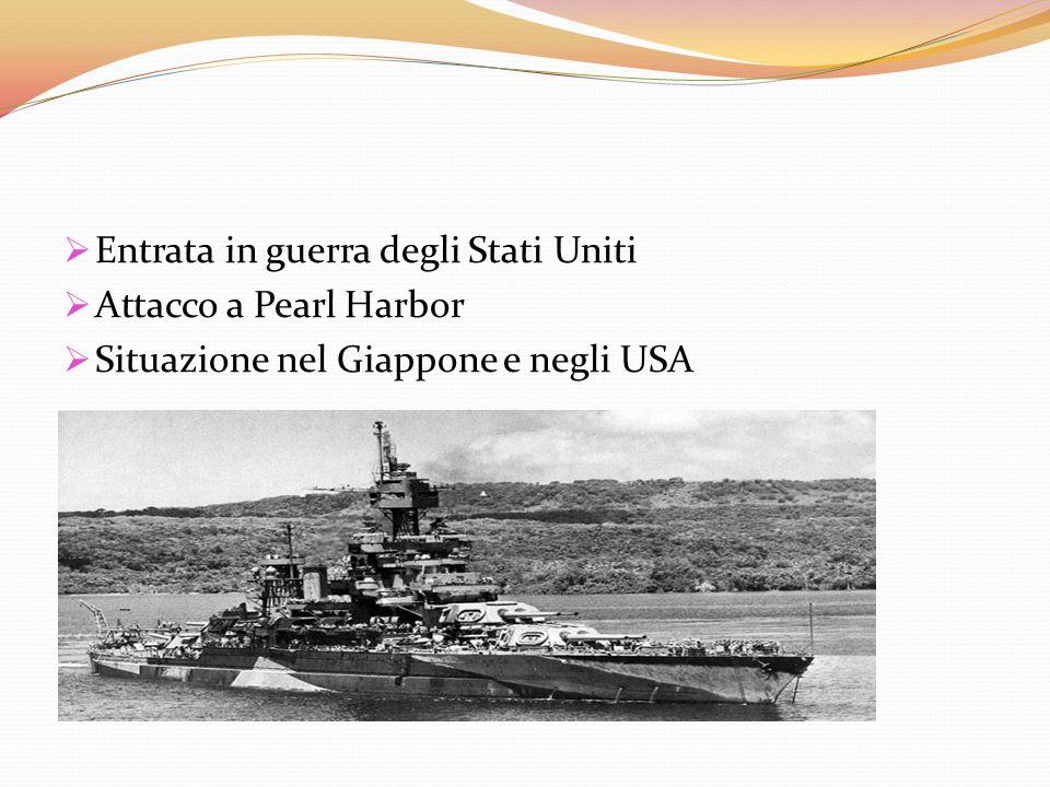  Entrata in guerra degli Stati Uniti  Attacco a Pearl Harbor  Situazione nel Giappone e negli USA