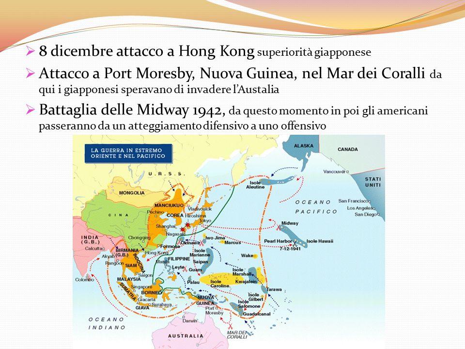  8 dicembre attacco a Hong Kong superiorità giapponese  Attacco a Port Moresby, Nuova Guinea, nel Mar dei Coralli da qui i giapponesi speravano di i