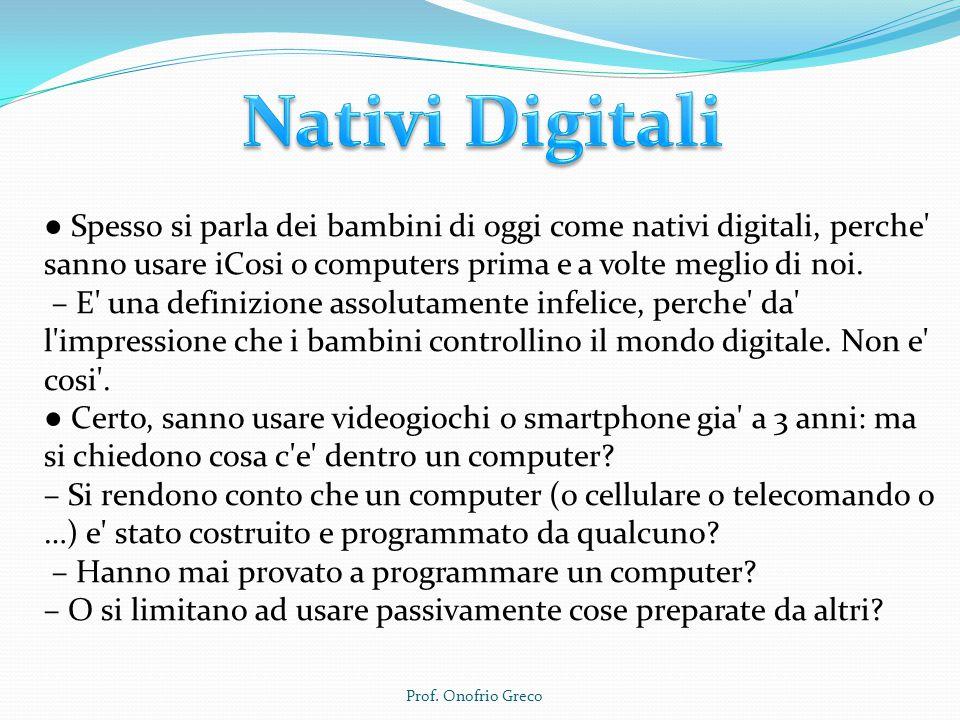 ● Spesso si parla dei bambini di oggi come nativi digitali, perche' sanno usare iCosi o computers prima e a volte meglio di noi. – E' una definizione