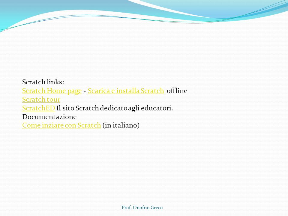 Scratch links: Scratch Home pageScratch Home page - Scarica e installa Scratch offlineScarica e installa Scratch Scratch tour ScratchEDScratchED Il si