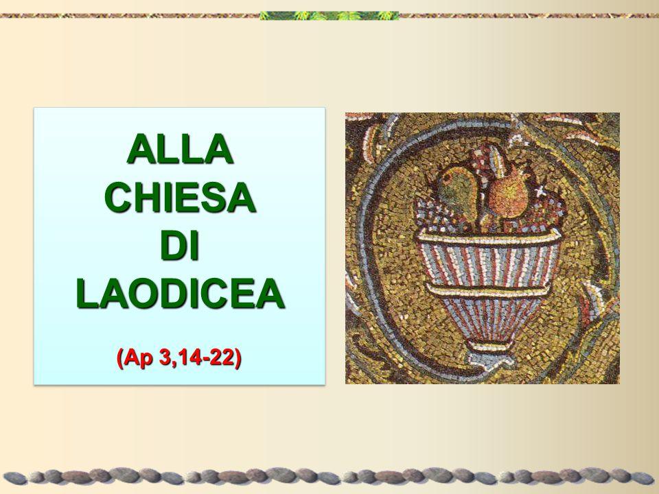 ALLACHIESADILAODICEA (Ap 3,14-22) ALLA CHIESA DI LAODICEA (Ap 3,14-22)