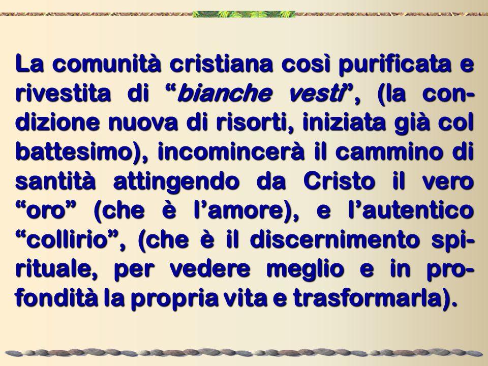 """La comunità cristiana così purificata e rivestita di """"bianche vesti"""", (la con- dizione nuova di risorti, iniziata già col battesimo), incomincerà il c"""