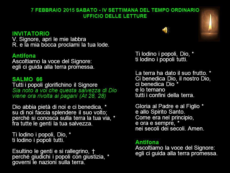 7 FEBBRAIO 2015 SABATO - IV SETTIMANA DEL TEMPO ORDINARIO UFFICIO DELLE LETTURE INVITATORIO V.