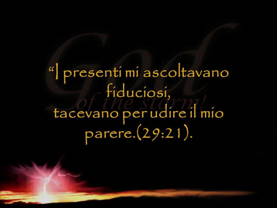 """""""I presenti mi ascoltavano fiduciosi, tacevano per udire il mio parere.(29:21)."""