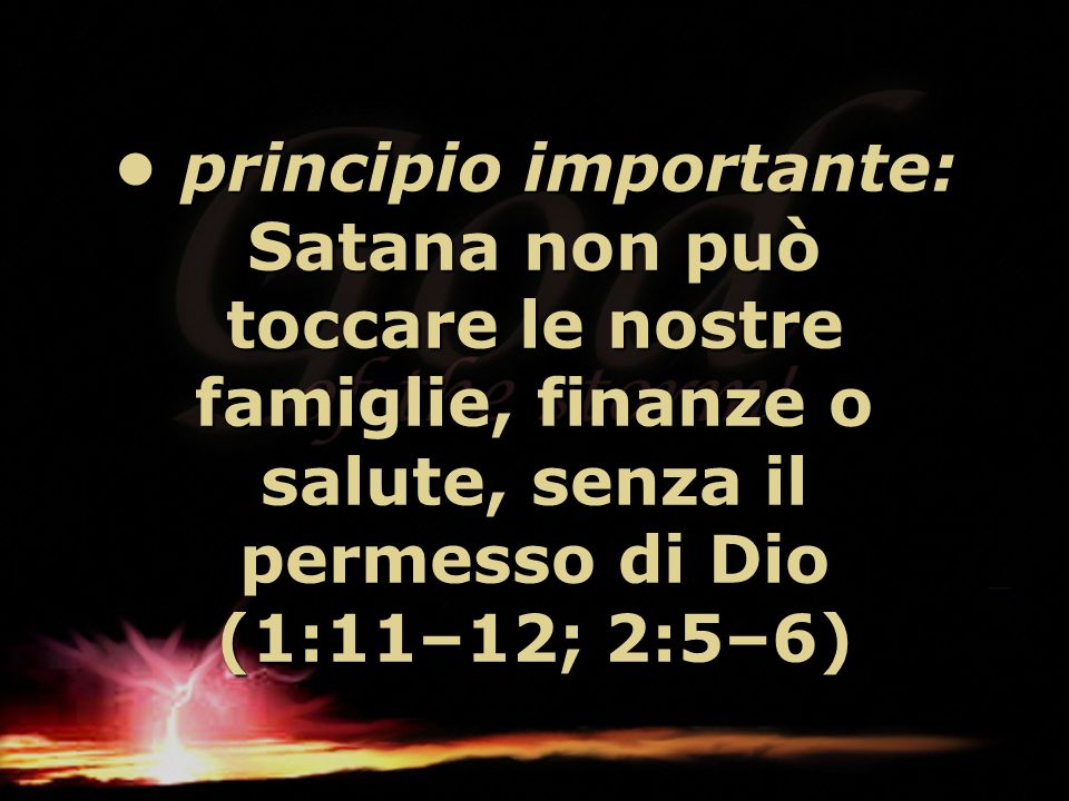 principio importante: Satana non può toccare le nostre famiglie, finanze o salute, senza il permesso di Dio (1:11–12; 2:5–6) principio importante: Sat
