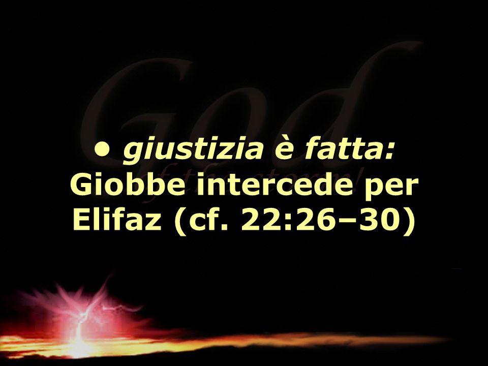 giustizia è fatta: Giobbe intercede per Elifaz (cf. 22:26–30) giustizia è fatta: Giobbe intercede per Elifaz (cf. 22:26–30)