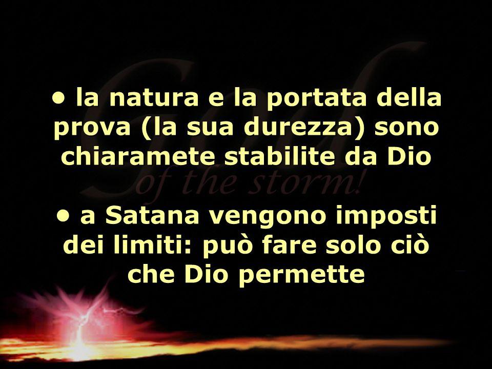 la natura e la portata della prova (la sua durezza) sono chiaramete stabilite da Dio a Satana vengono imposti dei limiti: può fare solo ciò che Dio pe