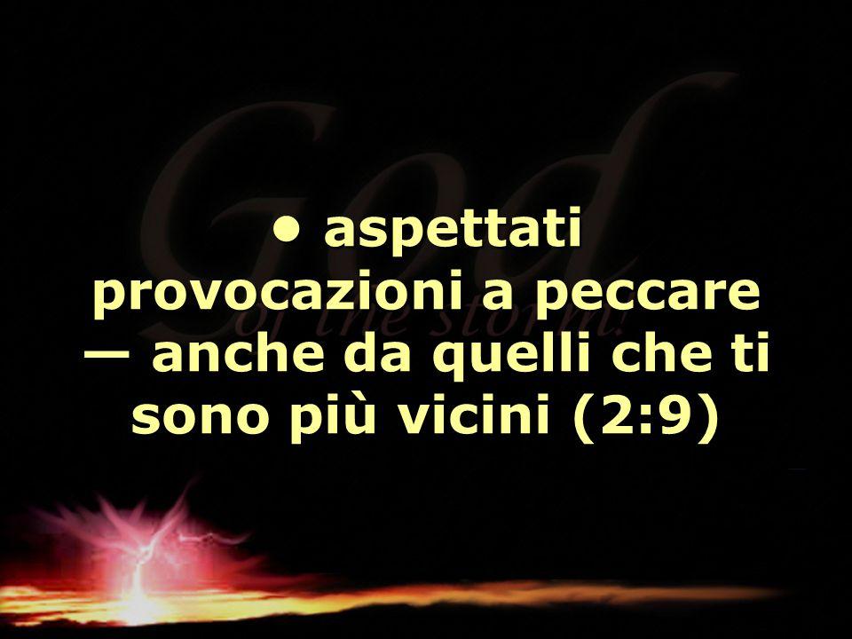 aspettati provocazioni a peccare — anche da quelli che ti sono più vicini (2:9) aspettati provocazioni a peccare — anche da quelli che ti sono più vic