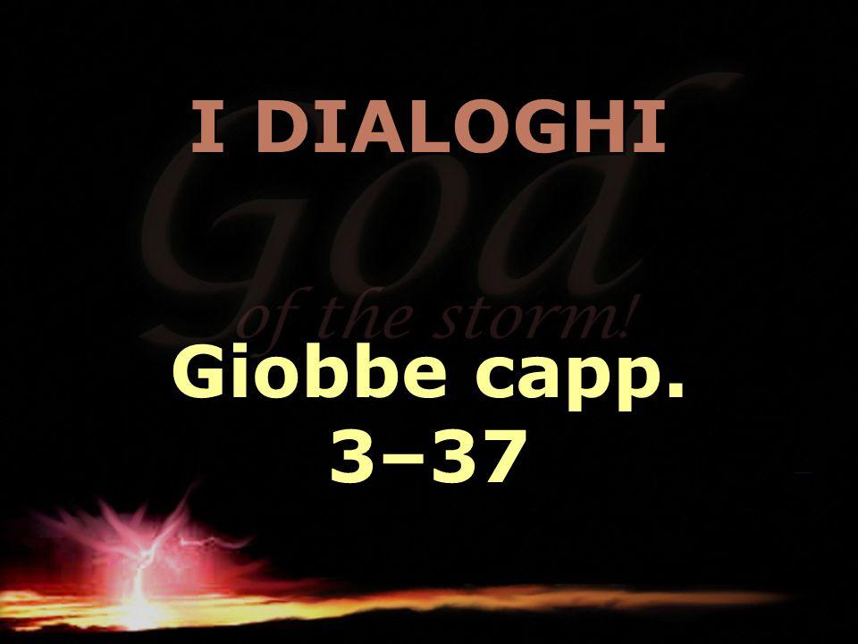 I DIALOGHI Giobbe capp. 3–37