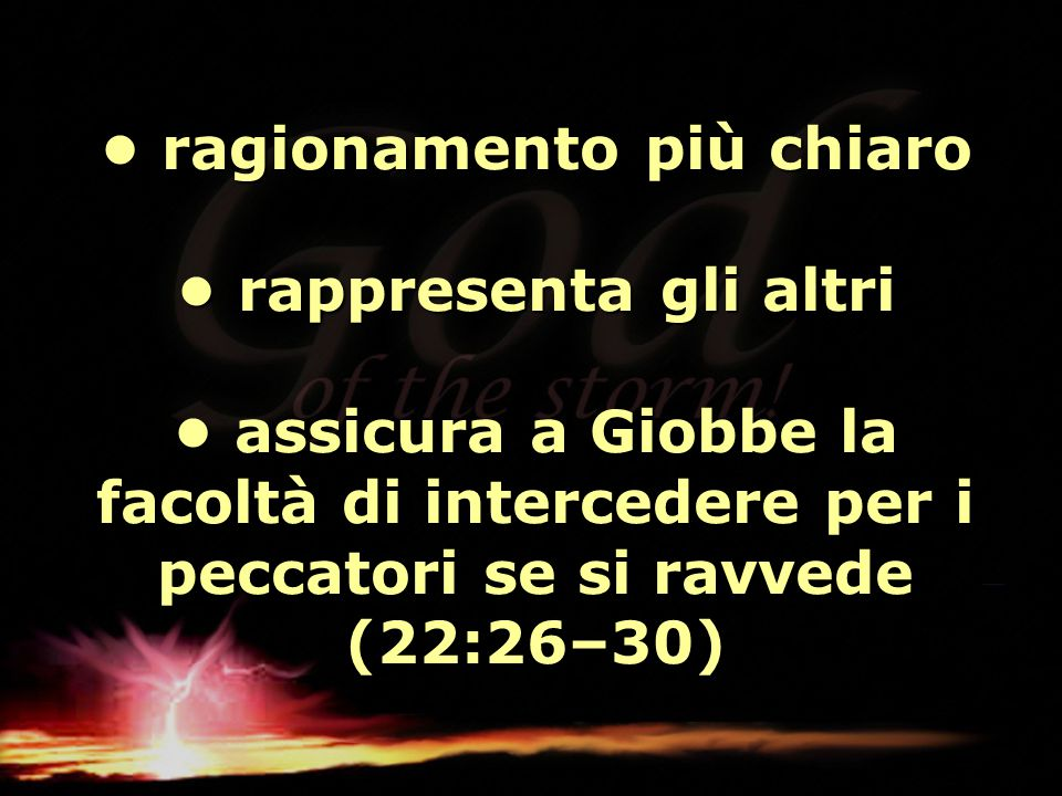 ragionamento più chiaro rappresenta gli altri assicura a Giobbe la facoltà di intercedere per i peccatori se si ravvede (22:26–30) ragionamento più ch