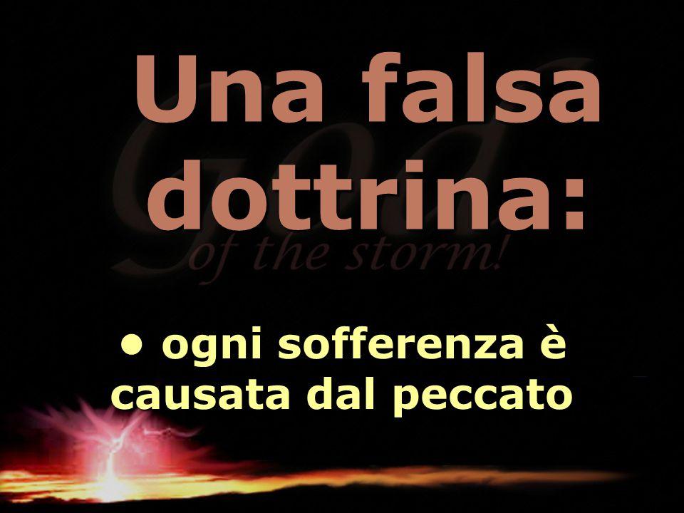 Una falsa dottrina: ogni sofferenza è causata dal peccato ogni sofferenza è causata dal peccato