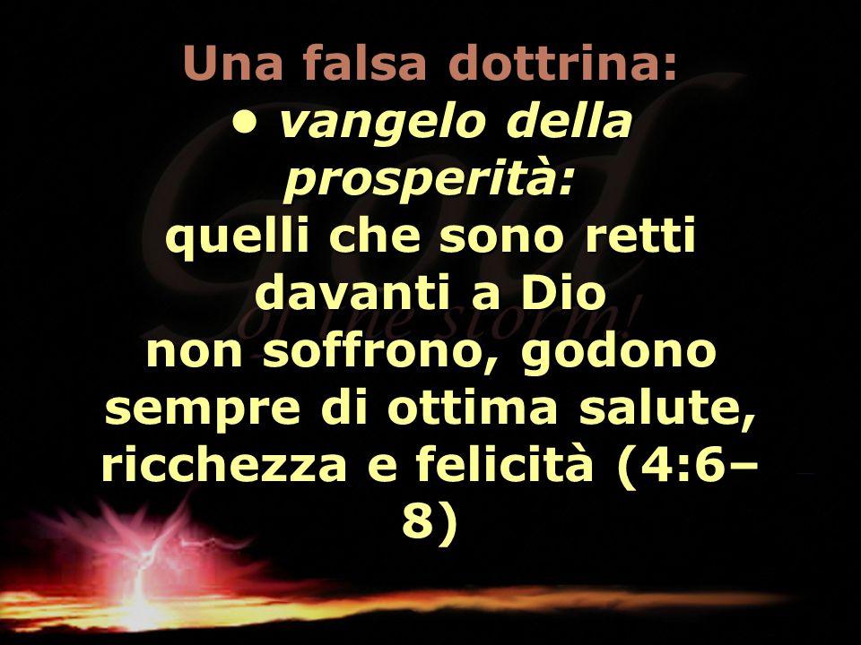 Una falsa dottrina: vangelo della prosperità: quelli che sono retti davanti a Dio non soffrono, godono sempre di ottima salute, ricchezza e felicità (