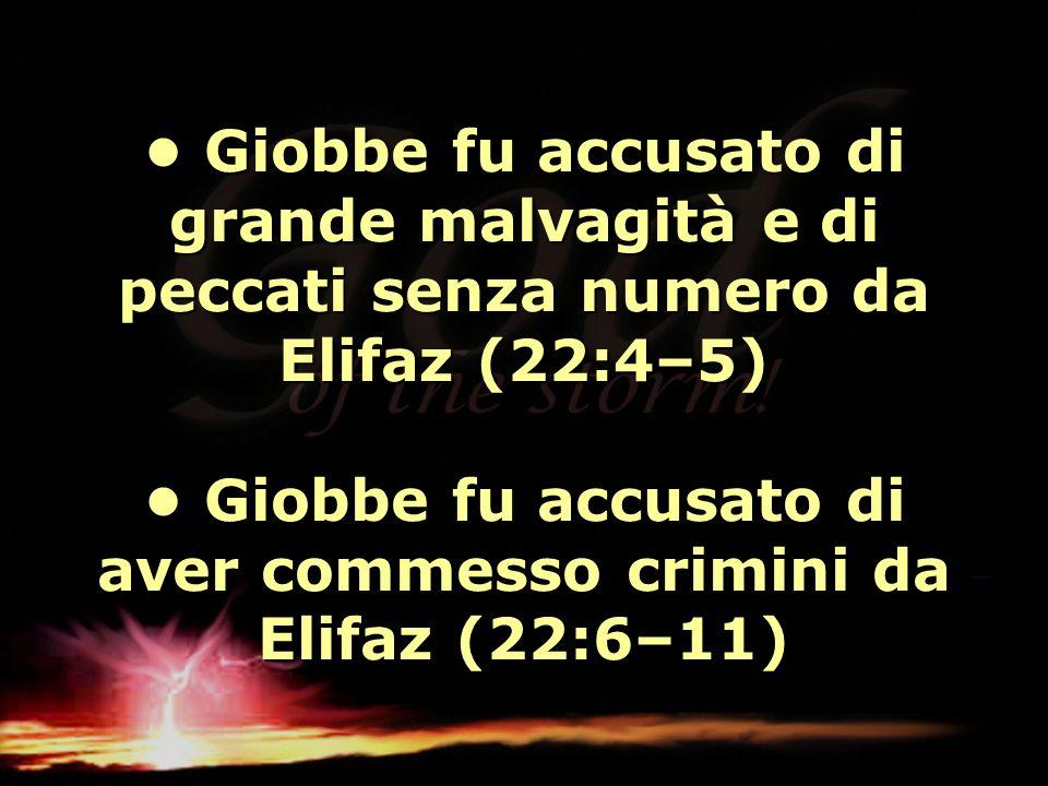 Giobbe fu accusato di grande malvagità e di peccati senza numero da Elifaz (22:4–5) Giobbe fu accusato di aver commesso crimini da Elifaz (22:6–11) Gi