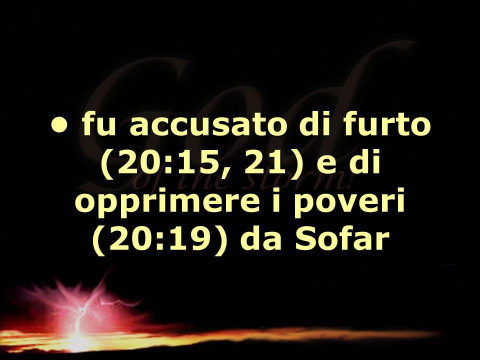 fu accusato di furto (20:15, 21) e di opprimere i poveri (20:19) da Sofar fu accusato di furto (20:15, 21) e di opprimere i poveri (20:19) da Sofar