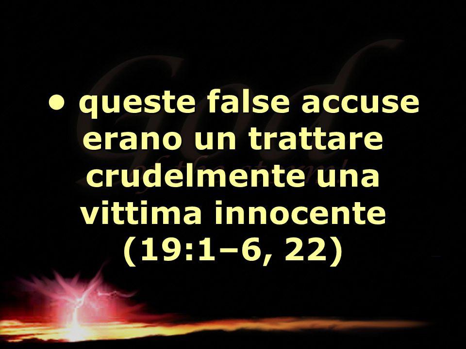 queste false accuse erano un trattare crudelmente una vittima innocente (19:1–6, 22) queste false accuse erano un trattare crudelmente una vittima inn