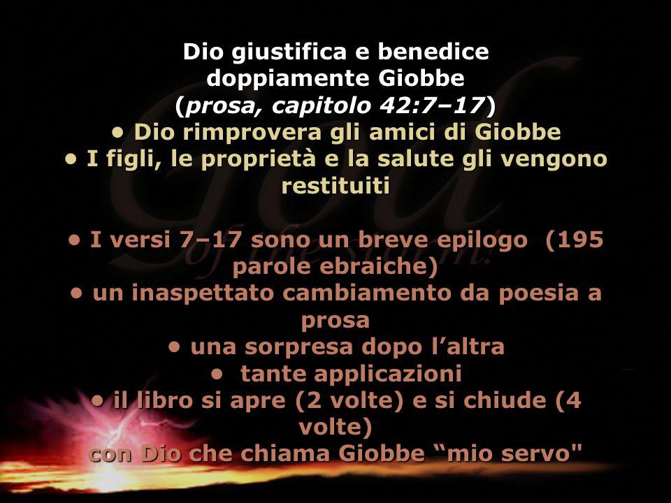 Dio giustifica e benedice doppiamente Giobbe (prosa, capitolo 42:7–17) Dio rimprovera gli amici di Giobbe I figli, le proprietà e la salute gli vengon