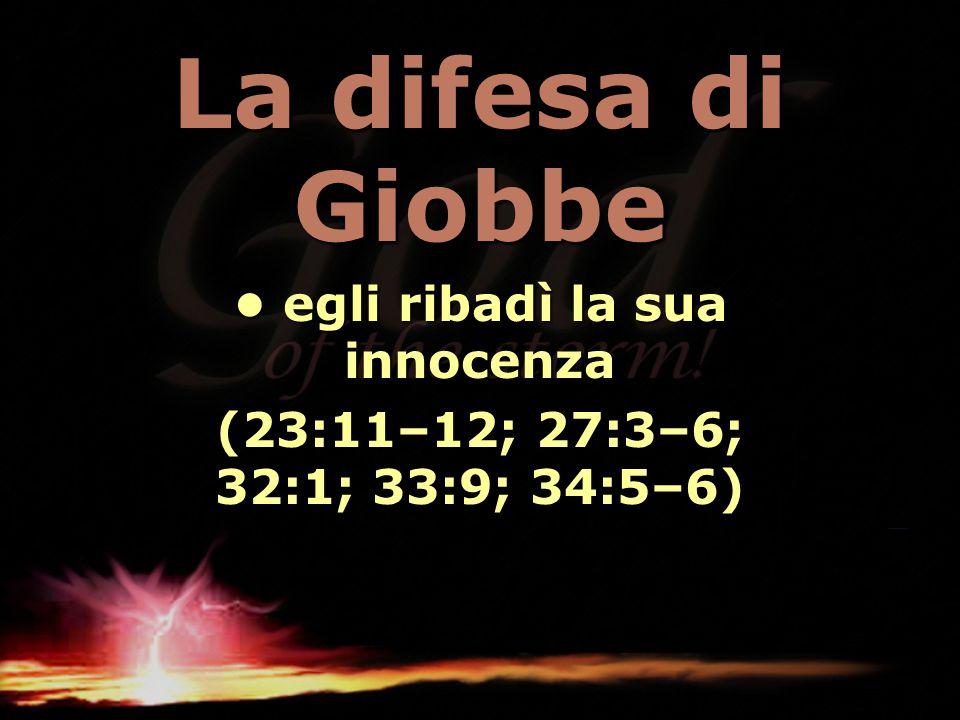 La difesa di Giobbe egli ribadì la sua innocenza egli ribadì la sua innocenza (23:11–12; 27:3–6; 32:1; 33:9; 34:5–6)