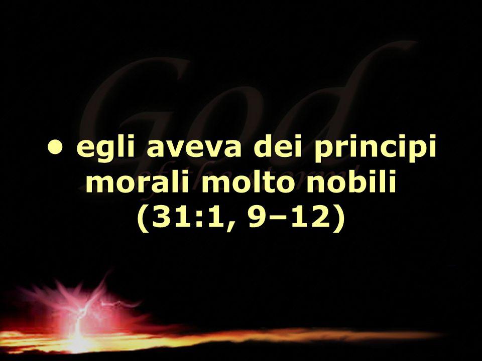 egli aveva dei principi morali molto nobili (31:1, 9–12) egli aveva dei principi morali molto nobili (31:1, 9–12)
