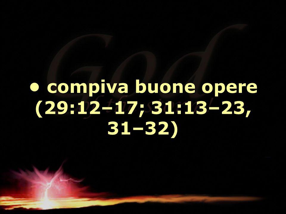 compiva buone opere (29:12–17; 31:13–23, 31–32) compiva buone opere (29:12–17; 31:13–23, 31–32)
