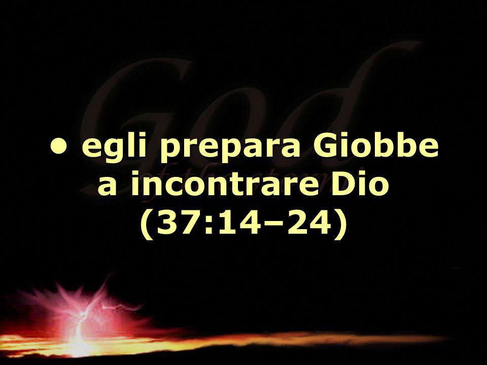 egli prepara Giobbe a incontrare Dio (37:14–24) egli prepara Giobbe a incontrare Dio (37:14–24)