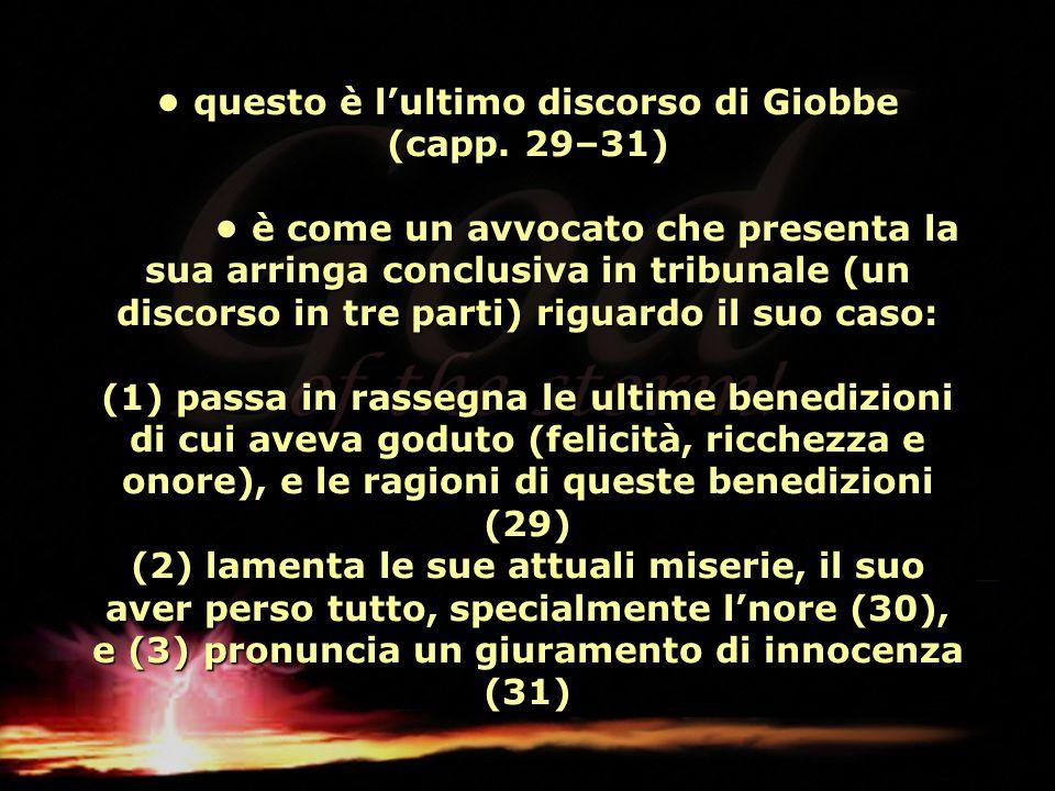 questo è l'ultimo discorso di Giobbe (capp. 29–31) è come un avvocato che presenta la sua arringa conclusiva in tribunale (un discorso in tre parti) r