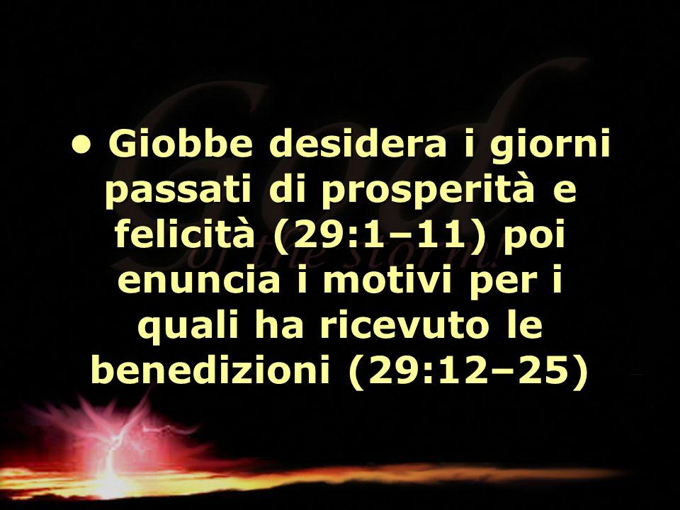 Giobbe desidera i giorni passati di prosperità e felicità (29:1–11) poi enuncia i motivi per i quali ha ricevuto le benedizioni (29:12–25) Giobbe desi
