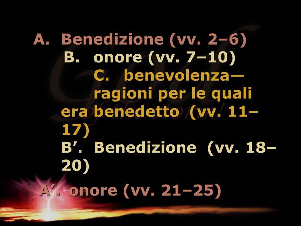 A.Benedizione (vv. 2–6) B.onore (vv. 7–10) C.benevolenza— ragioni per le quali era benedetto (vv. 11– 17) B'.Benedizione (vv. 18– 20) A'.onore (vv. 21