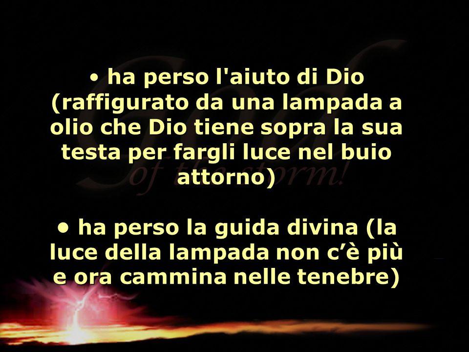 ha perso l'aiuto di Dio (raffigurato da una lampada a olio che Dio tiene sopra la sua testa per fargli luce nel buio attorno) ha perso la guida divina