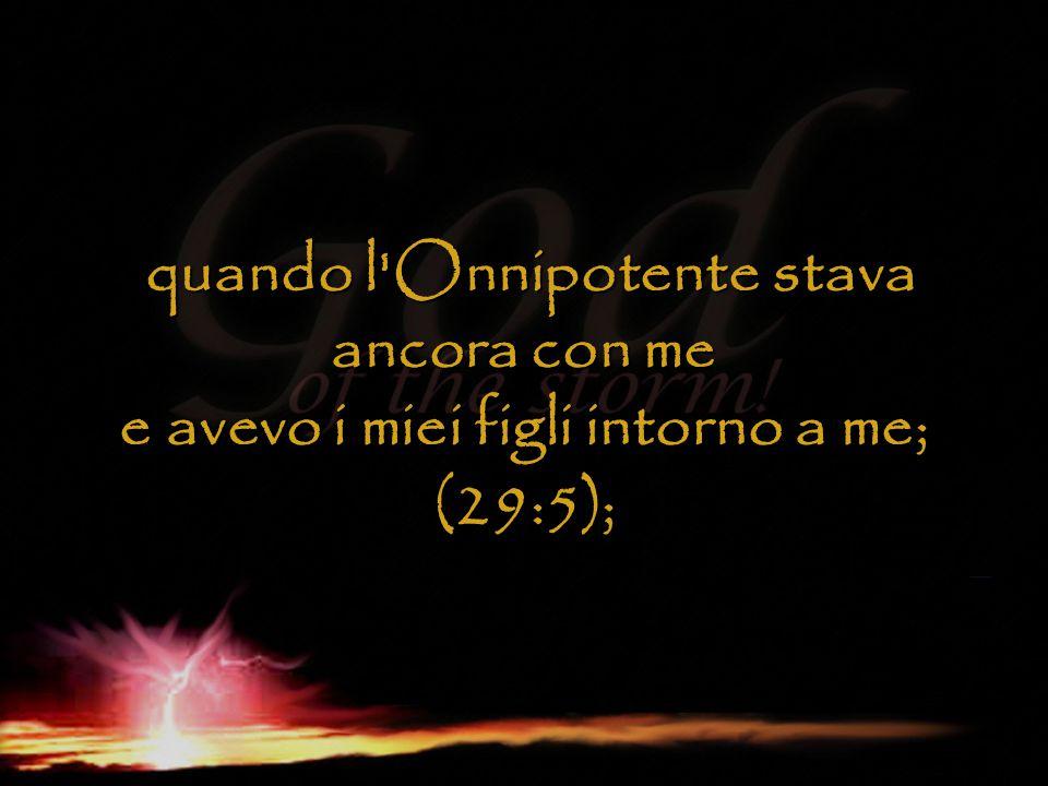 quando l'Onnipotente stava ancora con me e avevo i miei figli intorno a me; (29:5); quando l'Onnipotente stava ancora con me e avevo i miei figli into