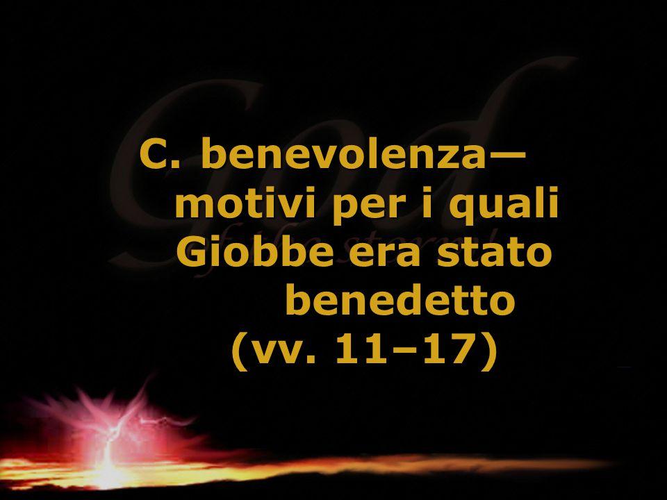 C.benevolenza— motivi per i quali Giobbe era stato benedetto (vv. 11–17)