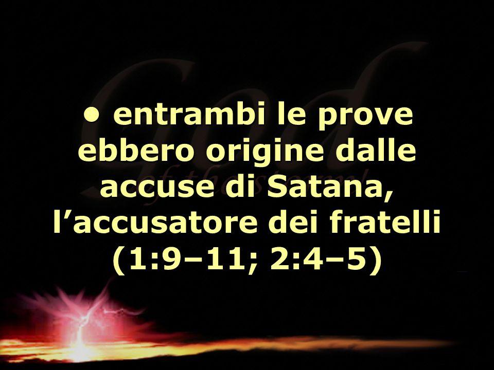 entrambi le prove ebbero origine dalle accuse di Satana, l'accusatore dei fratelli (1:9–11; 2:4–5) entrambi le prove ebbero origine dalle accuse di Sa