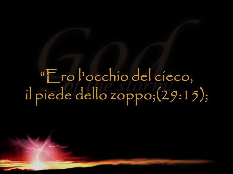 """""""Ero l'occhio del cieco, il piede dello zoppo;(29:15);"""