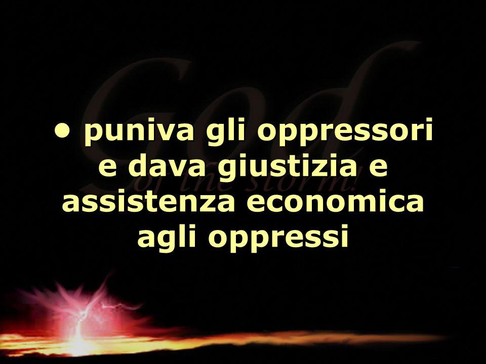 puniva gli oppressori e dava giustizia e assistenza economica agli oppressi puniva gli oppressori e dava giustizia e assistenza economica agli oppress