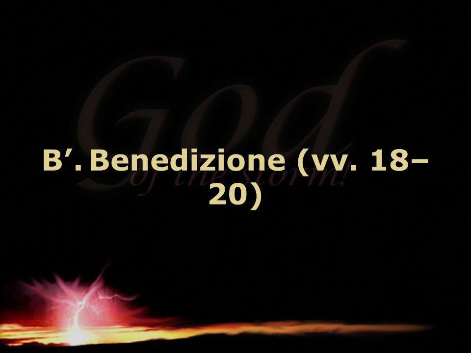 B'.Benedizione (vv. 18– 20)