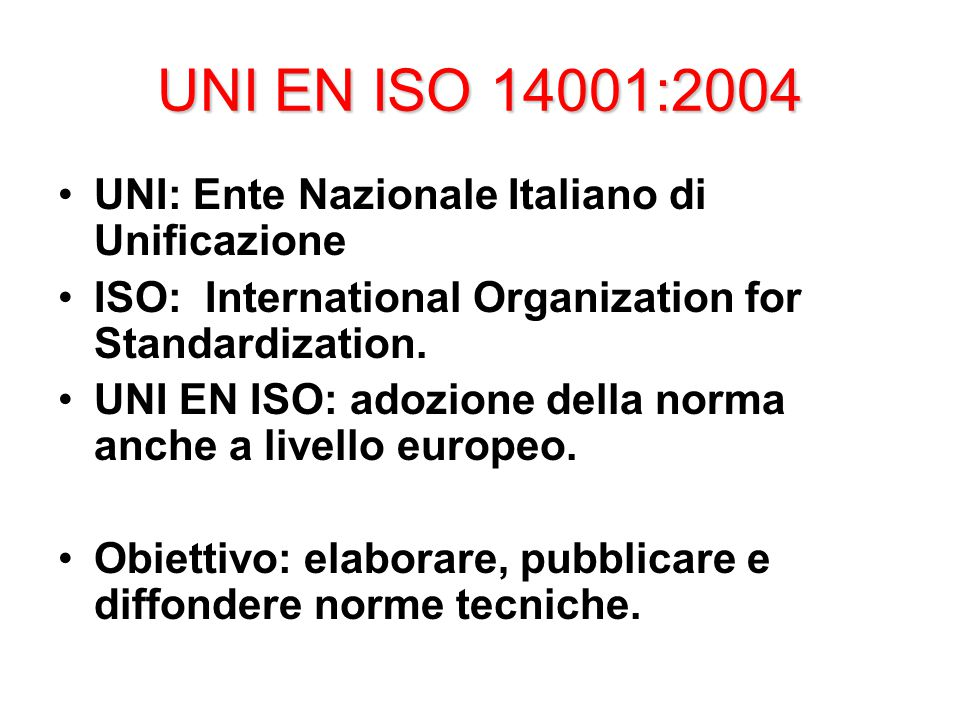 UNI: Ente Nazionale Italiano di Unificazione ISO: International Organization for Standardization.