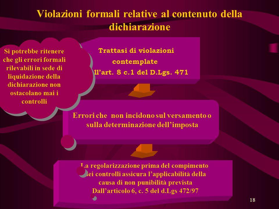 18 Violazioni formali relative al contenuto della dichiarazione Trattasi di violazioni contemplate dall'art. 8 c.1 del D.Lgs. 471 Errori che non incid