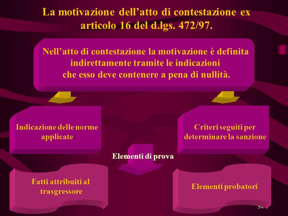 54 La motivazione dell'atto di contestazione ex articolo 16 del d.lgs. 472/97. Nell'atto di contestazione la motivazione è definita indirettamente tra