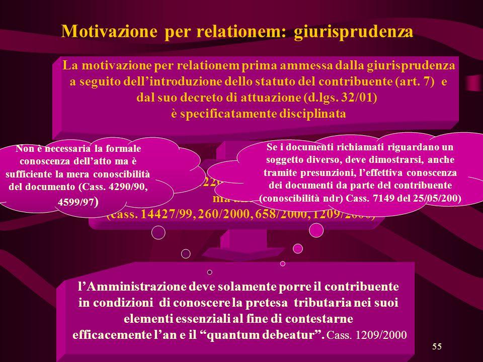 55 Motivazione per relationem: giurisprudenza La motivazione per relationem prima ammessa dalla giurisprudenza a seguito dell'introduzione dello statu