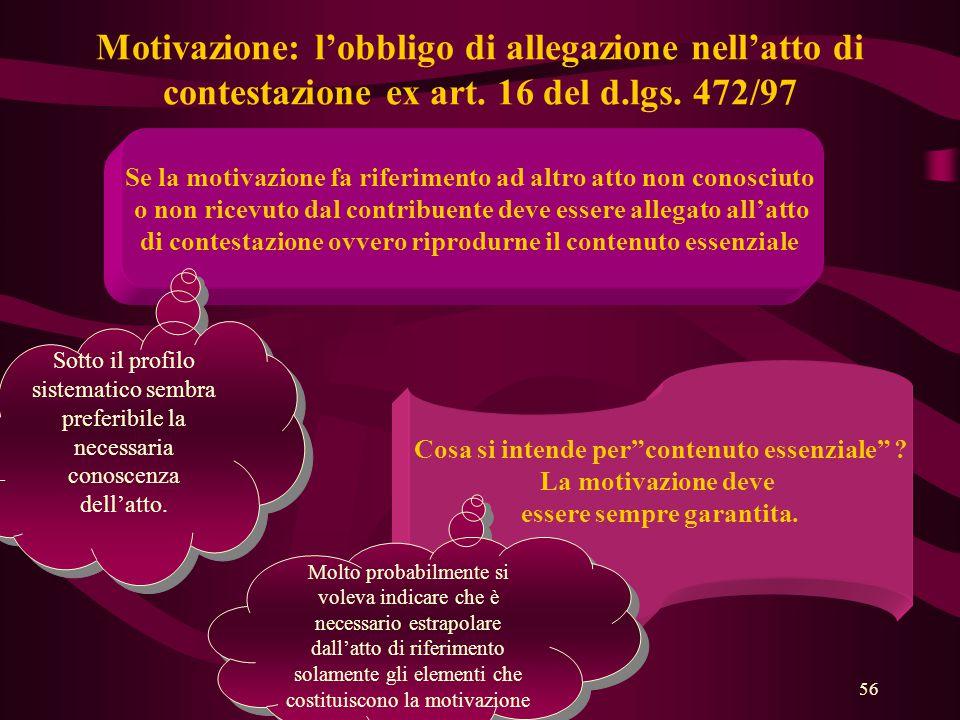 56 Motivazione: l'obbligo di allegazione nell'atto di contestazione ex art. 16 del d.lgs. 472/97 Se la motivazione fa riferimento ad altro atto non co