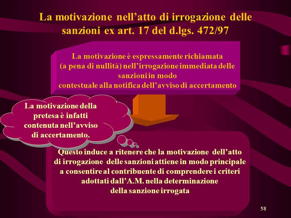 58 La motivazione nell'atto di irrogazione delle sanzioni ex art. 17 del d.lgs. 472/97 La motivazione è espressamente richiamata (a pena di nullità) n