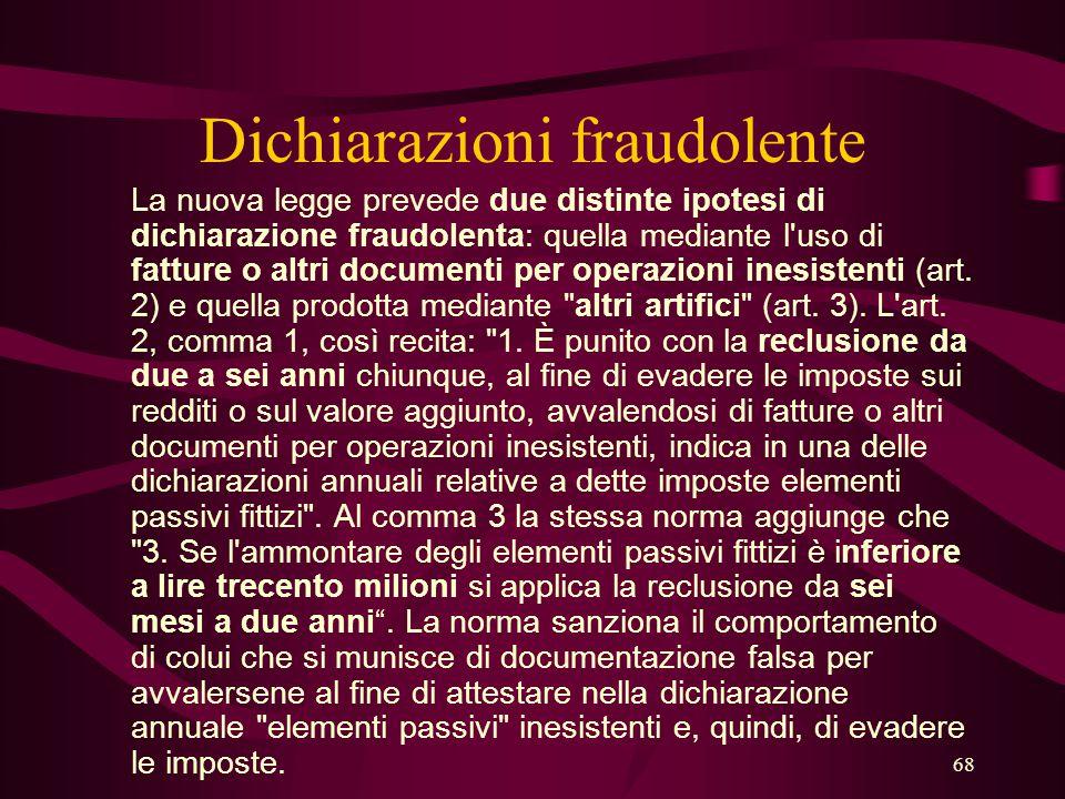 68 Dichiarazioni fraudolente La nuova legge prevede due distinte ipotesi di dichiarazione fraudolenta: quella mediante l'uso di fatture o altri docume