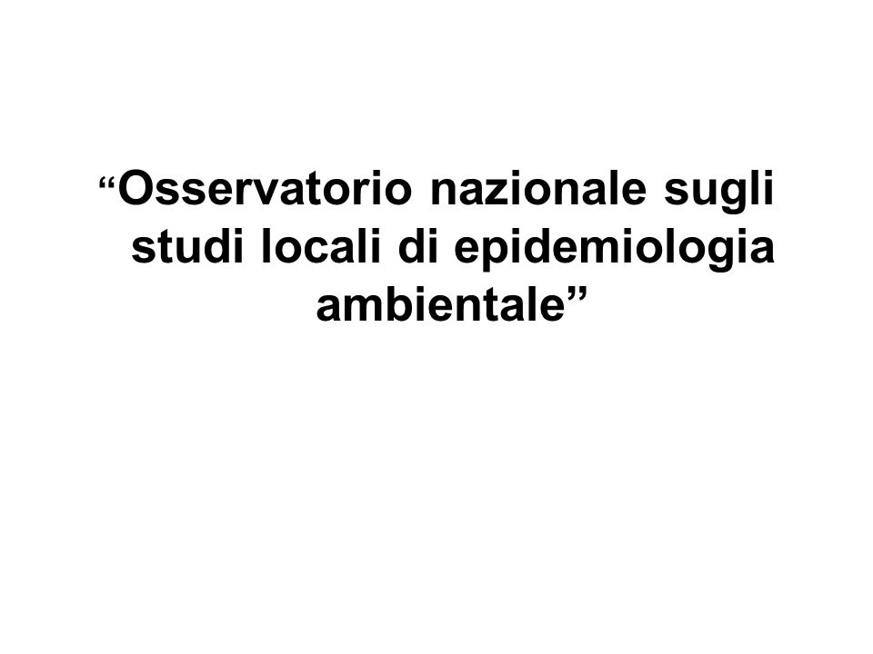Osservatorio nazionale sugli studi locali di epidemiologia ambientale