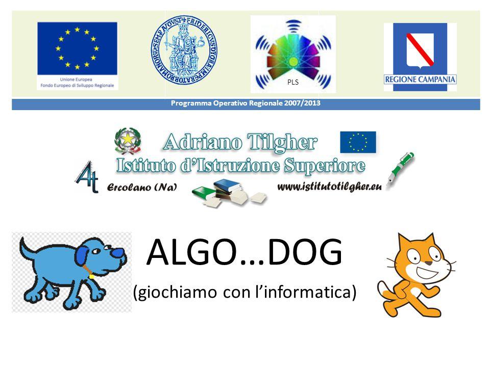 ALGO…DOG (giochiamo con l'informatica) Programma Operativo Regionale 2007/2013 PLS
