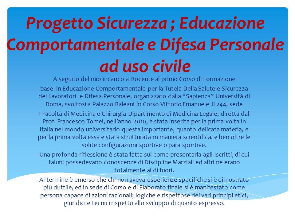 Progetto Sicurezza ; Educazione Comportamentale e Difesa Personale ad uso civile A seguito del mio incarico a Docente al primo Corso di Formazione bas