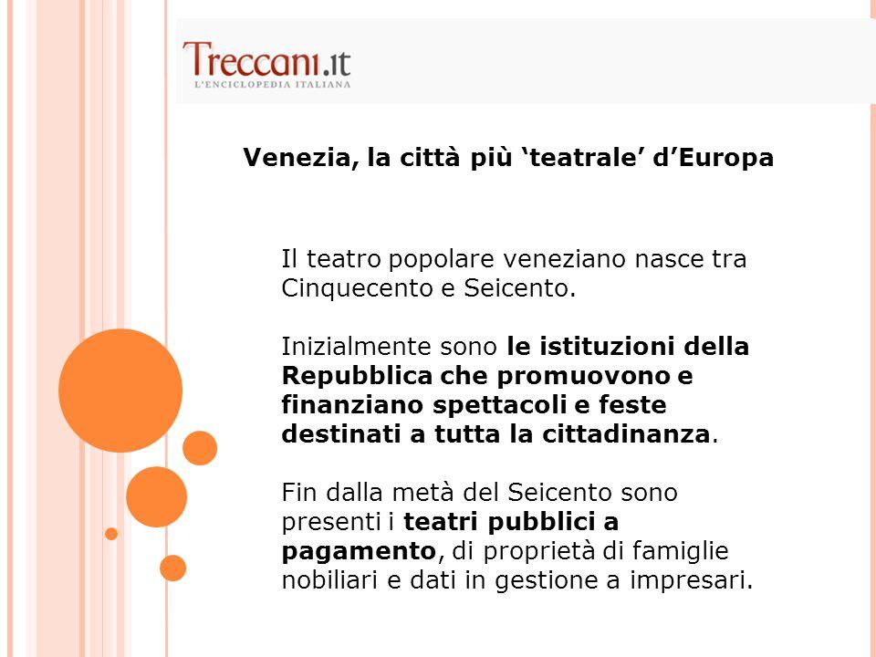Il teatro popolare veneziano nasce tra Cinquecento e Seicento. Inizialmente sono le istituzioni della Repubblica che promuovono e finanziano spettacol