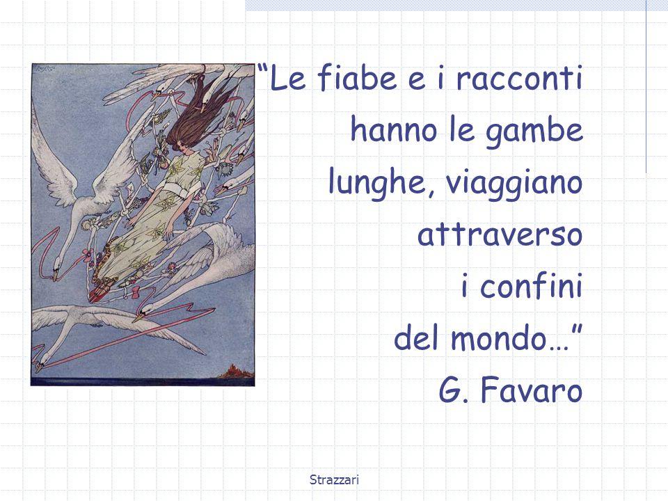 """Strazzari """"Le fiabe e i racconti hanno le gambe lunghe, viaggiano attraverso i confini del mondo…"""" G. Favaro"""