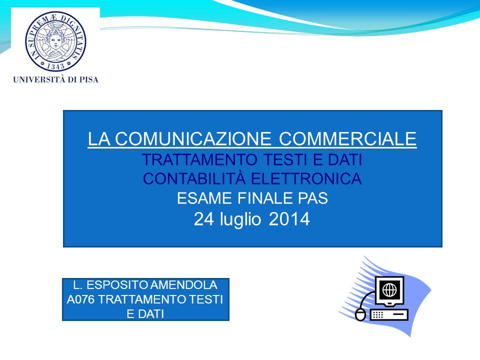 LA COMUNICAZIONE COMMERCIALE TRATTAMENTO TESTI E DATI CONTABILITÀ ELETTRONICA ESAME FINALE PAS 24 luglio 2014 L. ESPOSITO AMENDOLA A076 TRATTAMENTO TE